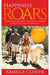 Happiness Roars: Wisdom from an Executive Assistant turned world-traveling entrepreneur (Happiness Series) Kindle Edition