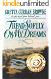 TREAD SOFTLY ON MY DREAMS: An Epic Novel From Ireland's Past. (The Liberty Trilogy Book 1) (English Edition)