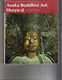 Asuka Buddhist Art: Horyu-Ji (The Heibonsha Survey of Japanese Art, V. 4) (English and Japanese Edition)