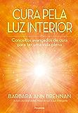 Cura Pela Luz Interior: Conceitos avançados de cura para ter uma vida plena