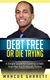 Debt Free or Die Trying: A Simple Guide for Creating a Debt Free Plan You'll Actually Follow