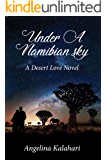 Under A Namibian Sky (A Desert Love Novel Book 1)