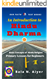 An Introduction to Hindu Dharma: An Absolute Beginner's Guide on Hindu Religion or Hinduism (Basic Concepts of Hindu Religion Book 1)