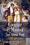 Courtship and Marriage in Jane Austen's World (Jane Austen Regency Life Book 2)