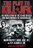 The Plot to Kill JFK: The Untold Story of the Ex-Nazi Officer Who Masterminded the Assassination
