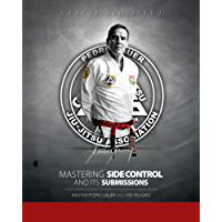 Mastering Side Control and Its Submissions: Master Pedro Sauer and Kid Peligro (English Edition)