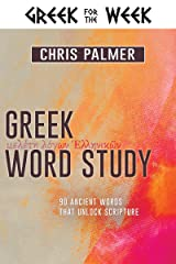 Greek Word Study: 90 Ancient Words That Unlock Scripture (Greek for the Week) Kindle Edition