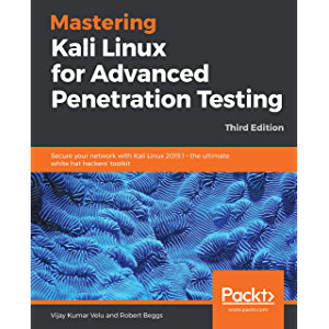 Mastering Kali Linux for Advanced Penetration Testing: Secure your network with Kali Linux 2019.1 – the ultimate white…