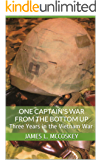 One Captain's War from the Bottom Up: Three Years in the Vietnam War