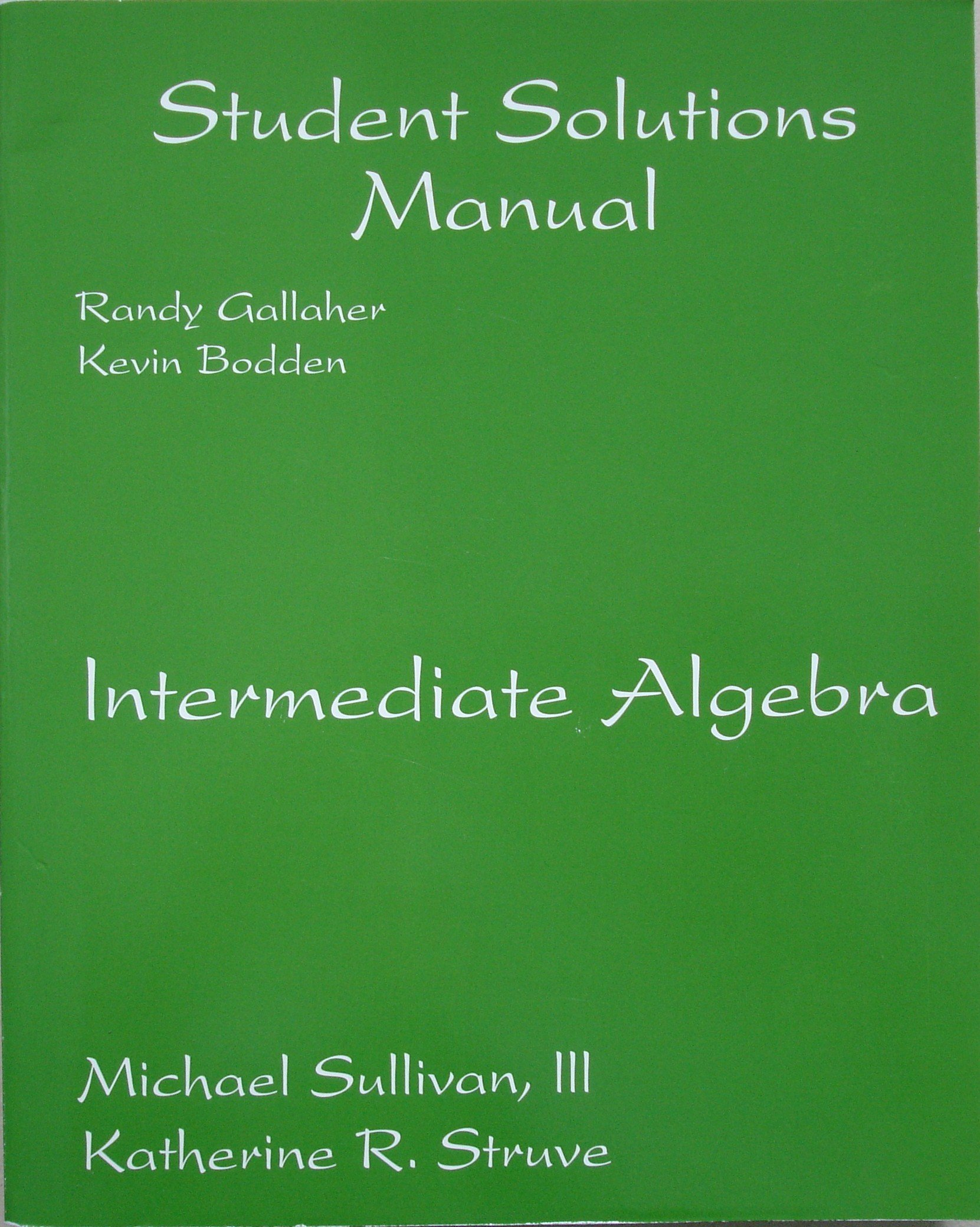 Student Solutions Manual: Intermediate Algebra: Randy Gallaher, Kevin  Bodden, Michael Sullivan, Katherine R Struve: 9780132196758: Amazon.com:  Books