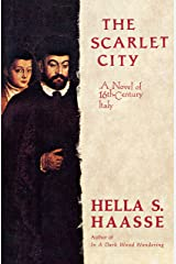 The Scarlet City: A Novel of 16th Century Italy Kindle Edition