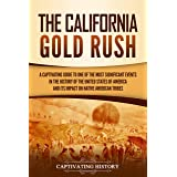The California Gold Rush: A Captivating Guide to One of the Most Significant Events in the History of the United States of Am