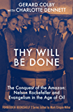 Thy Will Be Done: The Conquest of the Amazon: Nelson Rockefeller and Evangelism in the Age of Oil (Forbidden Bookshelf)