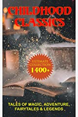 CHILDHOOD CLASSICS - Ultimate Collection: 1400+ Tales of Magic, Adventure, Fairytales & Legends: Peter Rabbit, Pinocchio, Doctor Dolittle, The Call of the Wild… Kindle Edition