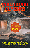 CHILDHOOD CLASSICS - Ultimate Collection: 1400+ Tales of Magic, Adventure, Fairytales & Legends: Peter Rabbit, Pinocchio…