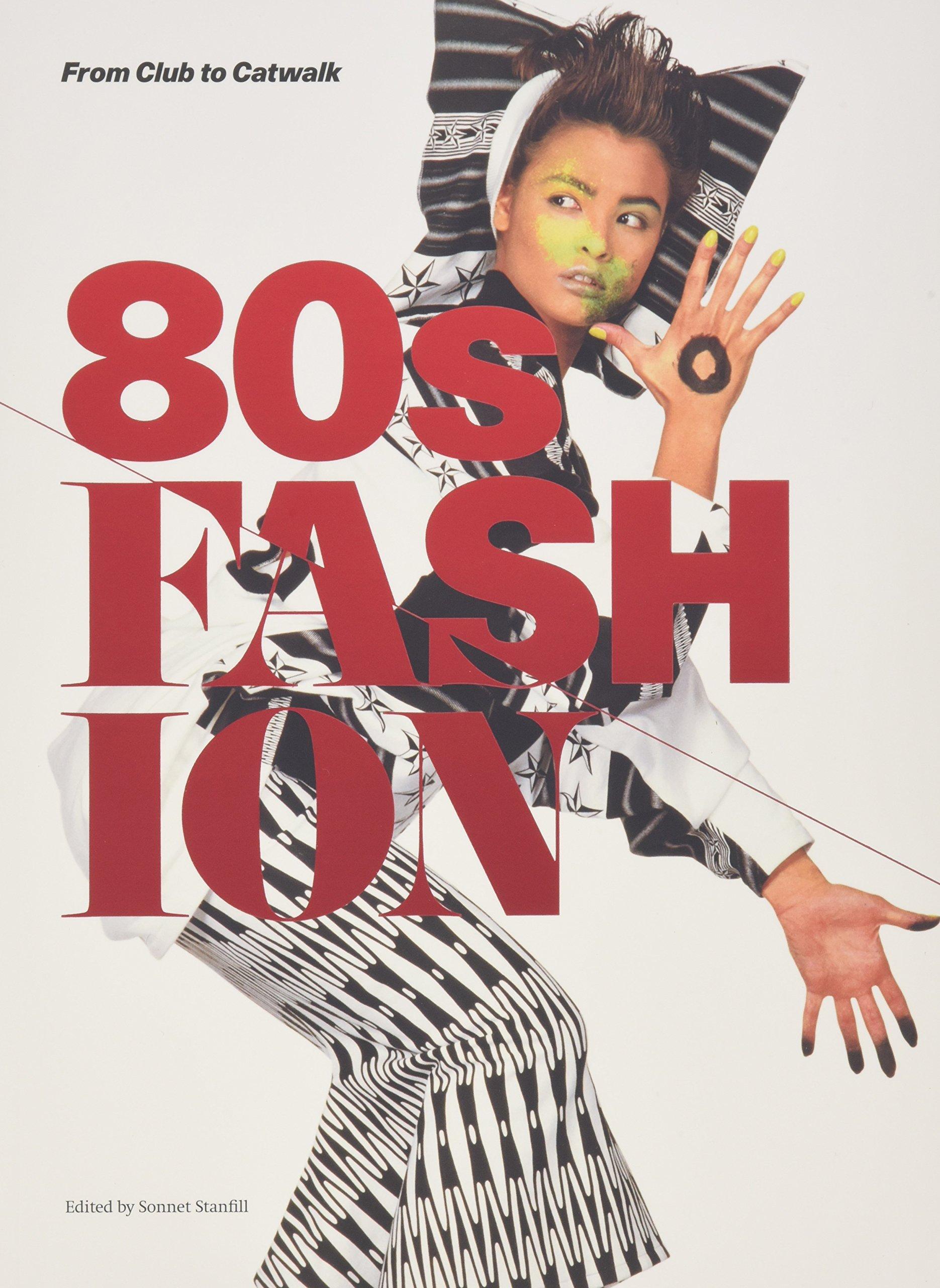80s Fashion: From Club to Catwalk pdf