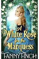 A White Rose for the Marquess: A Clean & Sweet Regency Historical Romance (Regency Roses Book 2) Kindle Edition