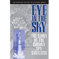 Eye in the Sky: The Story of the CORONA Spy Satellites (Smithsonian History of Aviation and Spaceflight (Paperback))