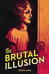 The Brutal Illusion Kindle Edition