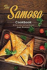 The Samosa Cookbook: 50 Delectable Samosa Recipes Kindle Edition