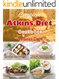 Complete Atkins Diet Cookbook: Essential Guide for Understanding the New Atkins Diet Plan with a 30 Day Meal Prep Plan & 350 New, Low Carb Recipes for Weight Loss & 4 Phases of the Diet