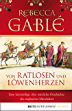 Von Ratlosen und Löwenherzen: Eine kurzweilige, aber nützliche Geschichte des englischen Mittelalters