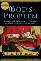 God's Problem: How the Bible Fails to Answer Our Most Important Question--Why We Suffer Kindle Edition