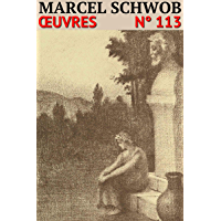 Marcel Schwob: Oeuvres - N° 113 (French Edition)