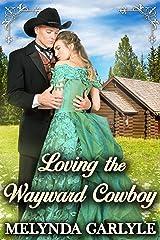 Loving the Wayward Cowboy: A Historical Western Romance Novel Kindle Edition