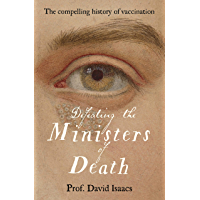Defeating the Ministers of Death: The compelling story of vaccination, one of medicine's greatest triumphs