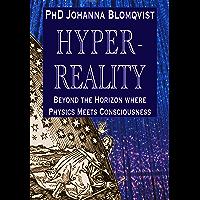 Hyperreality: Beyond the Horizon where Physics Meets Consciousness (English Edition)