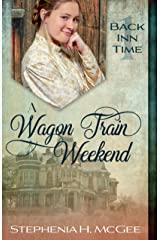 A Wagon Train Weekend: A Time Travel Historical Romance (The Back Inn Time Series Book 1) Kindle Edition