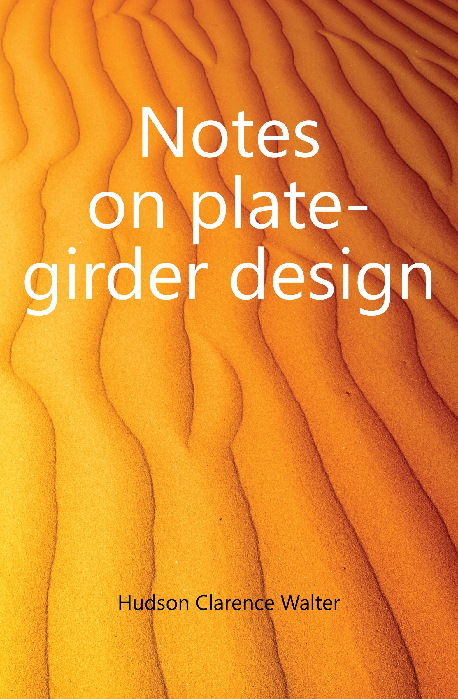 Notes on plate-girder design: Hudson Clarence Walter: Amazon com: Books
