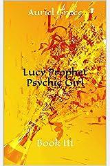 Lucy Prophet Psychic Girl: Book III Kindle Edition
