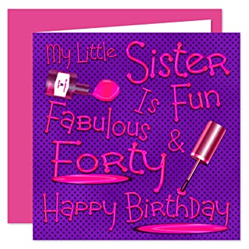 My Little Sister 40th Happy Birthday Card Naughty Nails Fun Design