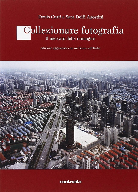 Collezionare fotografia. Il mercato delle immagini Copertina flessibile – 10 apr 2014 Denis Curti Sara Dolfi Agostini Contrasto 8869655083