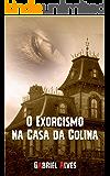 O Exorcismo na Casa da Colina