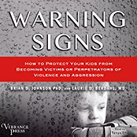 Warning Signs: How to Protect Your Kids from Becoming Victims or Perpetrators of Violence and Aggression