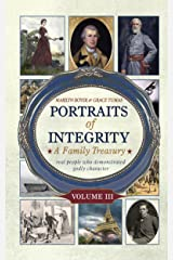 Portraits of Integrity: Real People Who Demonstrated Godly Character (Volume 3) Kindle Edition