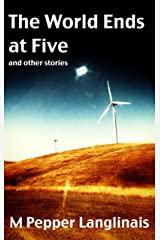 The World Ends at Five & Other Stories Kindle Edition