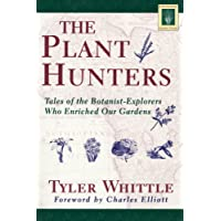 Plant Hunters: Being an Examination of Collecting, with an Account of the Careers and Methods of a Number of Those Who Have Searched the World (Horticulture Garden Classic)