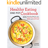 Healthy Eating One-Pot Cookbook: 101 Effortless Meals for Your Instant Pot, Sheet Pan, Skillet and Dutch Oven