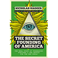 The Secret Founding of America: The Real Story of Freemasons, Puritans, and the Battle for the New World (America's Destiny Series Book 1)