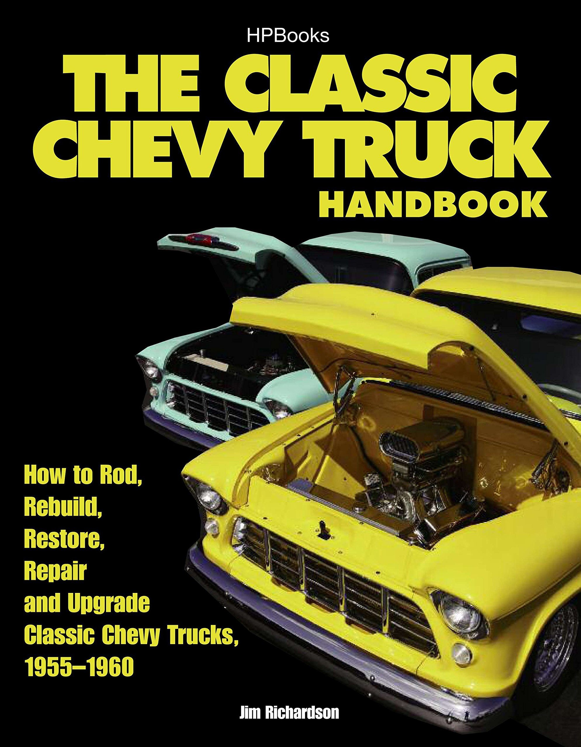 The Classic Chevy Truck Handbook HP 1534: How to Rod, Rebuild, Restore,  Repair and Upgrade Classic Chevy Trucks, 1955-1960: Jim Richardson:  9781557885340: ...