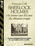 Sherlock Holmes e lo strano caso del cane che abbaiava troppo (Sherlockiana)