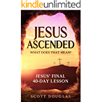 Jesus Ascended. What Does That Mean?: Jesus' Final 40-Day Lesson