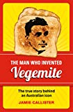 The Man Who Invented Vegemite: The True Story