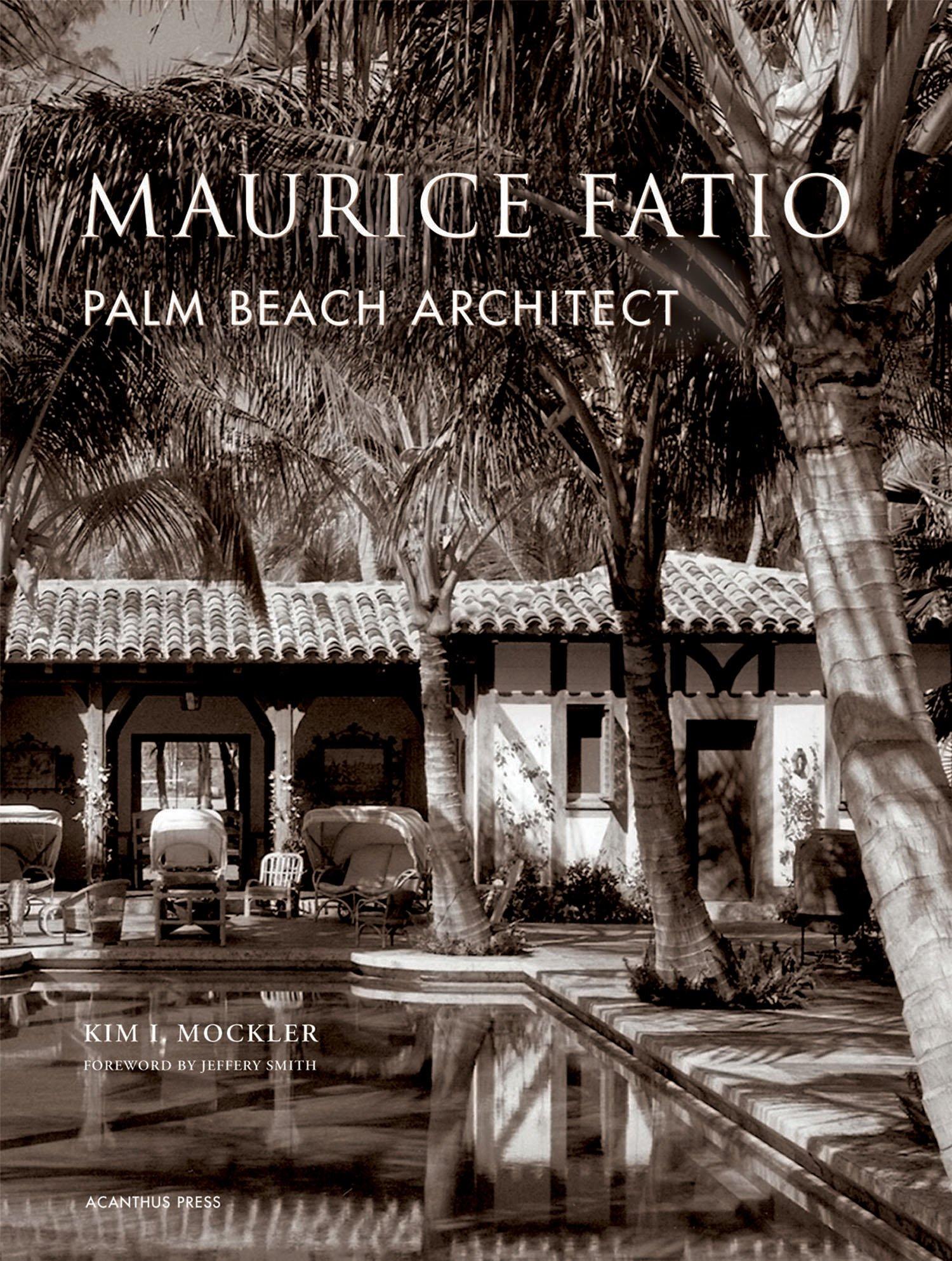 Maurice Fatio: Palm Beach Architect (The American Architect)