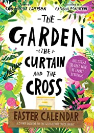 The Garden, the Curtain and the Cross Easter Calendar (Tales That Tell the Truth)