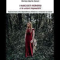 I Narcisisti Perversi e le unioni impossibili: Sopravvivere alla dipendenza affettiva e ritrovare se stessi